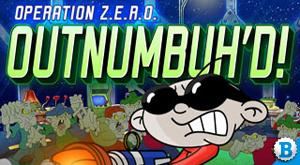 Operation Z.E.R.O.: Outnumbuh'd